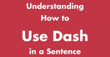 Understanding How to Use Dash in a Sentence
