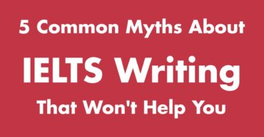 5 Common Myths About IELTS Writing That Won't Help You